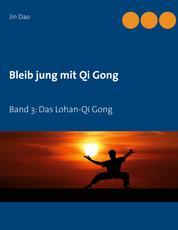 Bleib jung mit Qi Gong - Band 3: Das Lohan-Qi Gong
