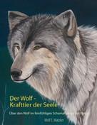 Wolf E. Matzker: Der Wolf - Krafttier der Seele