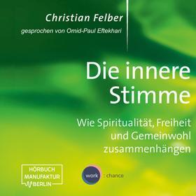 Die innere Stimme - Wie Spiritualität, Freiheit und Gemeinwohl zusammenhängen (Ungekürzt)