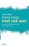 Andrea Riedinger: Meine Trauer traut sich was