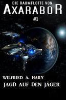 Wilfried A. Hary: Die Raumflotte von Axarabor #1: Jagd auf den Jäger ★★★★