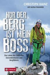 Nur der Berg ist mein Boss - Das Leben des Südtiroler Extremkletterers und Bergführers