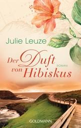 Der Duft von Hibiskus - Roman