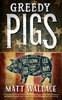Matt Wallace: Greedy Pigs ★★★★