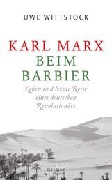 Karl Marx beim Barbier - Leben und letzte Reise eines deutschen Revolutionärs