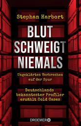 Blut schweigt niemals - Deutschlands bekanntester Profiler erzählt die spektakuläre Aufklärung von Cold Cases