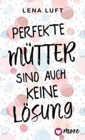 Lena Luft: Perfekte Mütter sind auch keine Lösung ★★★★