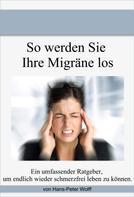 Hans-Peter Wolff: So werde ich meine Migräne los ★★★