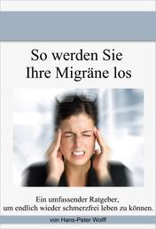 So werde ich meine Migräne los - Ein umfassender Ratgeber, um endlich schmerzfrei zu leben