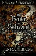 Henryk Sienkiewicz: Mit Feuer und Schwert. Historischer Roman in vier Bänden. Band IV