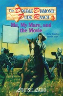 Louise Ladd: Double Diamond Dude Ranch #5 - Me, My Mare, and the Movie