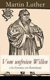 """Vom unfreien Willen (An Erasmus von Rotterdam) - Theologische These gegen """"Vom freien Willen"""" (""""De libero arbitrio"""") von Erasmus"""