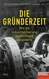 Die Gründerzeit - Wie die Industrialisierung Deutschland veränderte - Ein SPIEGEL-Buch - Mit zahlreichen Abbildungen