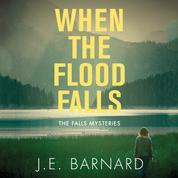 When the Flood Falls - The Falls Mysteries, Book 1 (Unabridged)