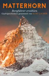 Matterhorn, Bergführer erzählen - Gipfelgeschichten gesammelt von Kurt Lauber