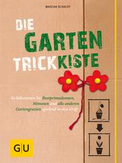 Die Garten-Trickkiste - So bekommen Sie Beetprimadonnen, Mimosen und alle anderen Gartengrazien spielend in den Griff