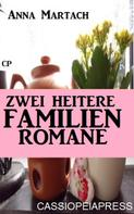Anna Martach: Zwei heitere Familienromane ★★★★