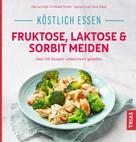 Christiane Schäfer: Köstlich essen - Fruktose, Laktose & Sorbit meiden