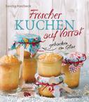 Sandra Haslbeck: Frischer Kuchen auf Vorrat - gebacken im Glas. Mindestens 6 Monate haltbar