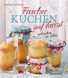 Sandra Haslbeck: Frischer Kuchen auf Vorrat - gebacken im Glas. Mindestens 6 Monate haltbar ★★★★