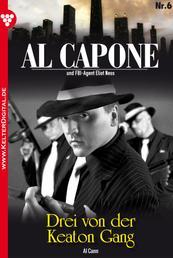 Al Capone 6 – Kriminalroman - Drei von der Keaton-Gang