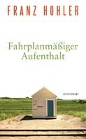 Franz Hohler: Fahrplanmäßiger Aufenthalt