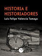 Luis Felipe Valencia Tamayo: Historia e historiadores