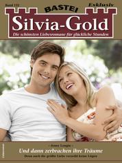Silvia-Gold 132 - Liebesroman - Und dann zerbrachen ihre Träume