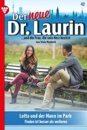 Der neue Dr. Laurin 42 – Arztroman - Lotta und der Mann im Park