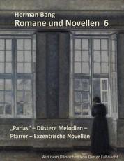 Romane und Novellen 6 - Parias - Düstere Melodien - Pfarrer - Exzentrische Novellen