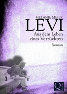 Melanie Meier: Levi. Aus dem Leben eines Verrückten