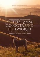 Hans-Jörg Ronsdorf: Gottes Lamm, Golgota und die Ewigkeit