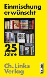 Einmischung erwünscht - 25 Jahre Ch. Links Verlag