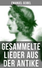 Gesammelte Lieder aus der Antike - Griechen und Römer in deutscher Nachbildung