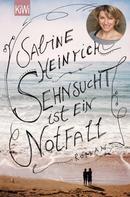 Sabine Heinrich: Sehnsucht ist ein Notfall ★★★★