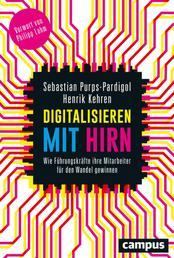 Digitalisieren mit Hirn - Wie Führungskräfte ihre Mitarbeiter für den Wandel gewinnen