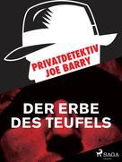 Joe Barry: Privatdetektiv Joe Barry - Das Erbe des Teufels