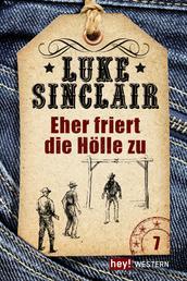 Eher friert die Hölle zu - Luke Sinclair Western, Band 7