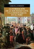 Carlos Forment: La formación de la sociedad civil y la democracia en el Perú