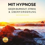 Mit Hypnose gegen Burnout, Stress & Überforderung (Hörbuch) - Endlich innere Ruhe finden (4-in-1-Hypnose-Bundle)