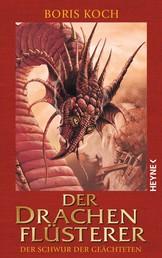 Der Drachenflüsterer - Der Schwur der Geächteten - Roman