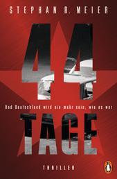 44 TAGE - Und Deutschland wird nie mehr sein, wie es war - Thriller