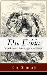 Die Edda (Nordische Mythologie und Epos) - Die Edda: die ältere und jüngere nebst den mythischen Erzählungen der Skalda übersetzt und mit Erläuterungen begleitet von Karl Simrock