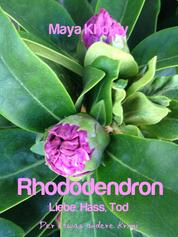 Rhododendron - Liebe, Hass, Tod