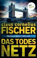 Claus Cornelius Fischer: Das Todesnetz: Ein Ella-Bach-Thriller ★★★★