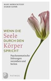Wenn die Seele durch den Körper spricht - Psychosomatische Störungen verstehen und heilen