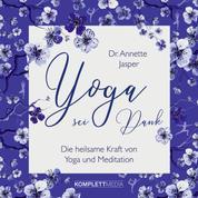 Yoga sei Dank - Die heilsame Kraft von Yoga und Meditation