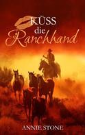 Annie Stone: Küss die Ranchhand ★★★★