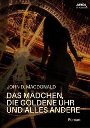 DAS MÄDCHEN, DIE GOLDENE UHR UND ALLES ANDERE - Der Science-Fiction-Klassiker!