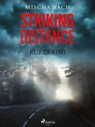 Mischa Bach: Striking Distance - Kurzkrimi